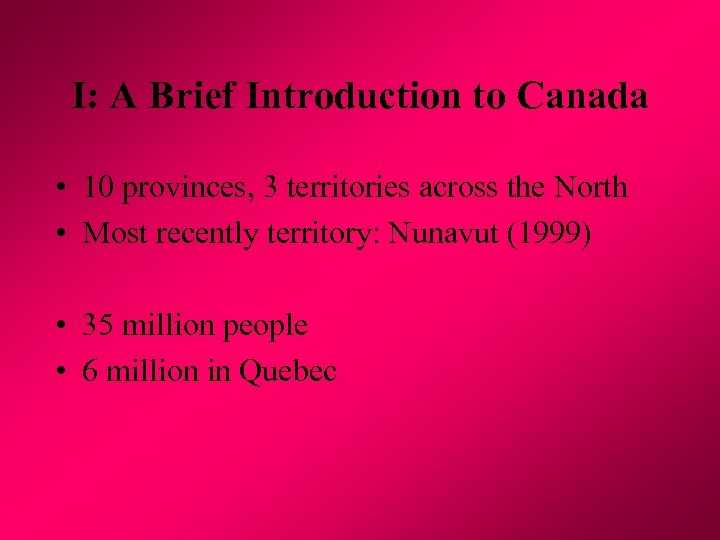 I: A Brief Introduction to Canada • 10 provinces, 3 territories across the North