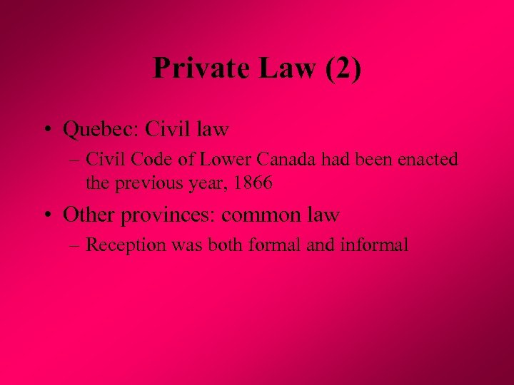 Private Law (2) • Quebec: Civil law – Civil Code of Lower Canada had