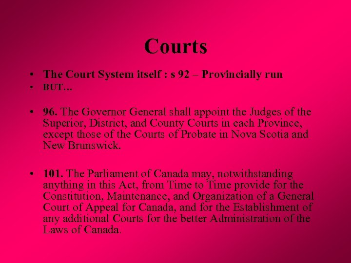 Courts • The Court System itself : s 92 – Provincially run • BUT…