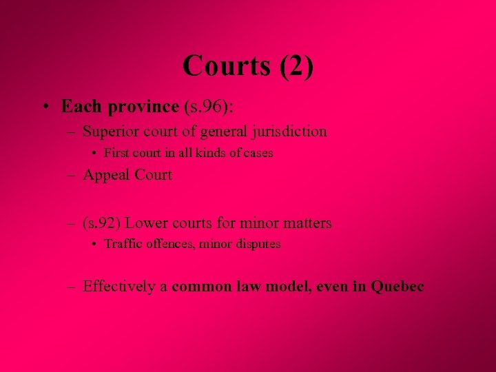 Courts (2) • Each province (s. 96): – Superior court of general jurisdiction •