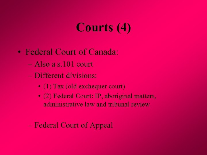 Courts (4) • Federal Court of Canada: – Also a s. 101 court –