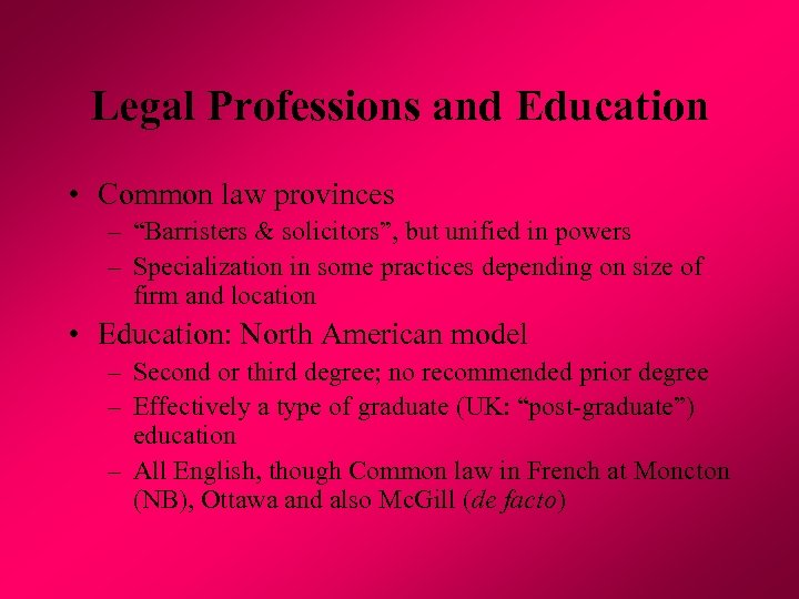 "Legal Professions and Education • Common law provinces – ""Barristers & solicitors"", but unified"
