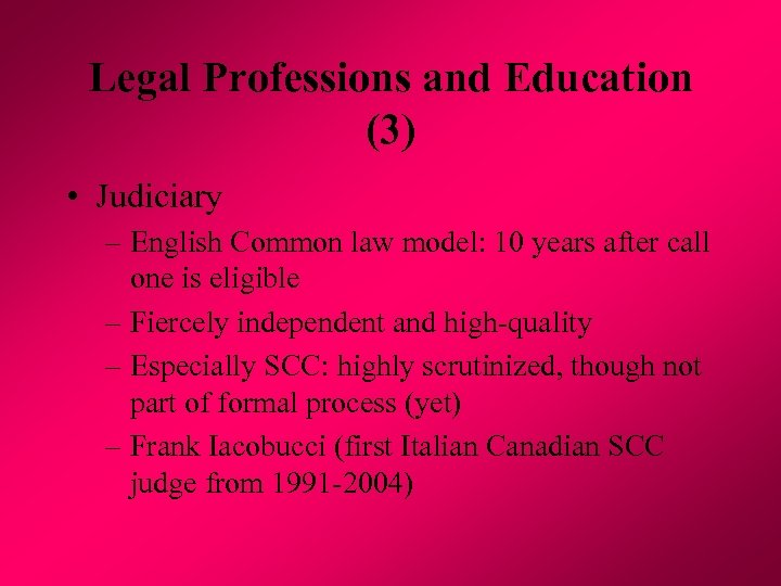 Legal Professions and Education (3) • Judiciary – English Common law model: 10 years