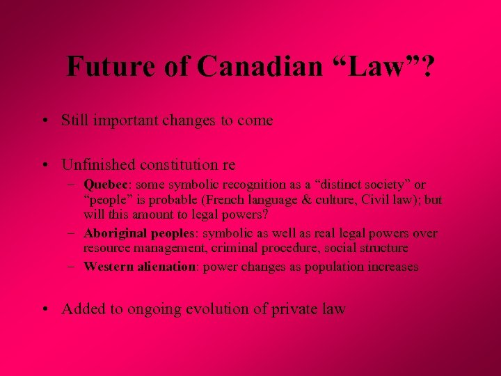 "Future of Canadian ""Law""? • Still important changes to come • Unfinished constitution re"