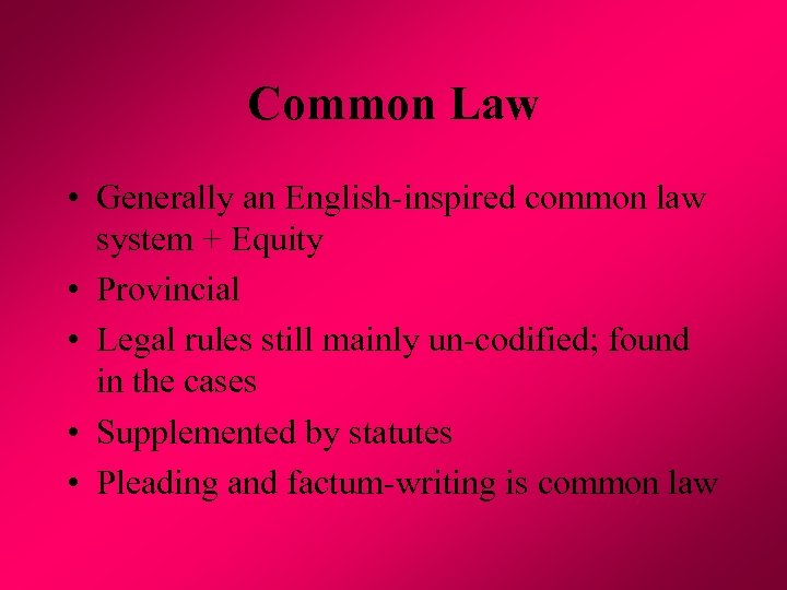 Common Law • Generally an English-inspired common law system + Equity • Provincial •