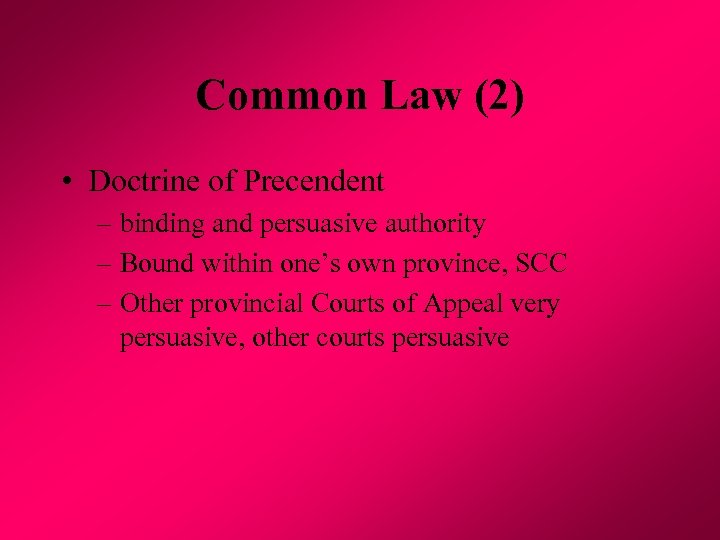 Common Law (2) • Doctrine of Precendent – binding and persuasive authority – Bound