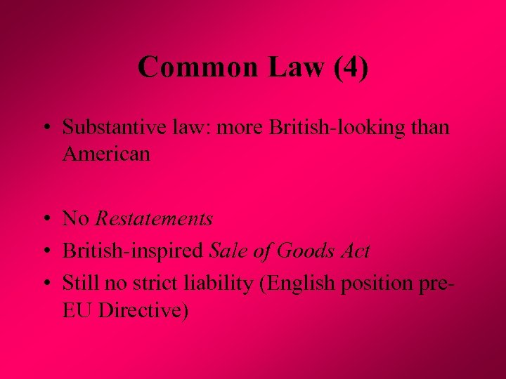 Common Law (4) • Substantive law: more British-looking than American • No Restatements •