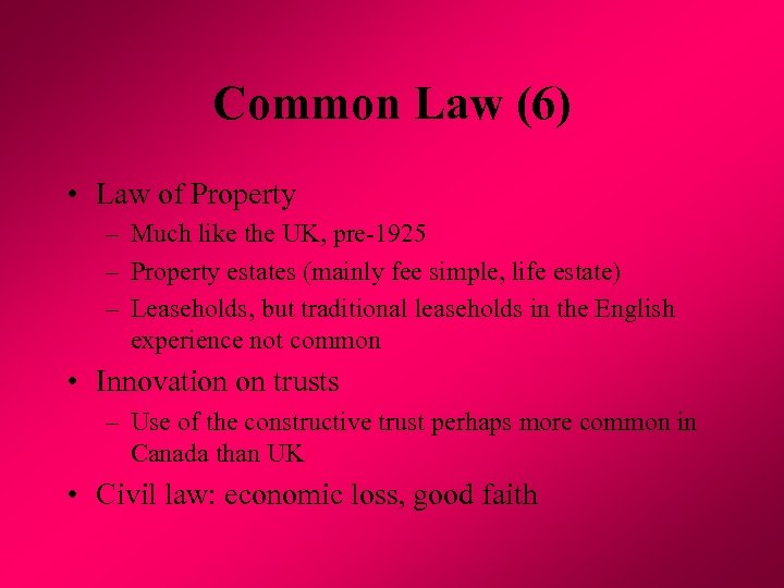 Common Law (6) • Law of Property – Much like the UK, pre-1925 –