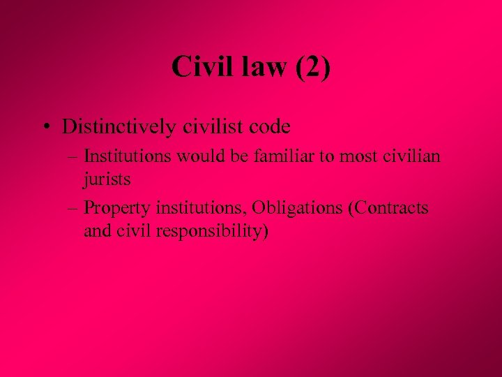 Civil law (2) • Distinctively civilist code – Institutions would be familiar to most