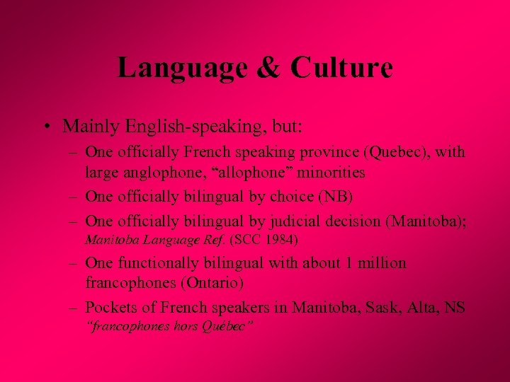 Language & Culture • Mainly English-speaking, but: – One officially French speaking province (Quebec),