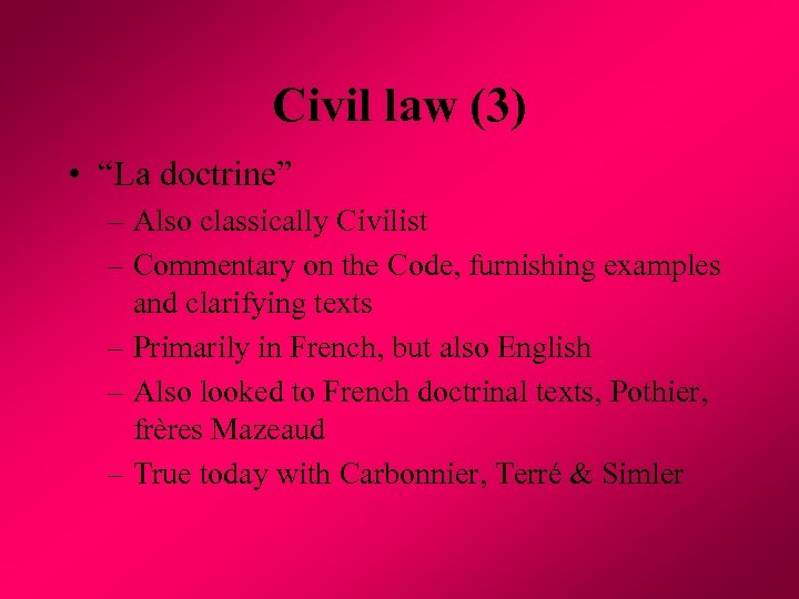 "Civil law (3) • ""La doctrine"" – Also classically Civilist – Commentary on the"