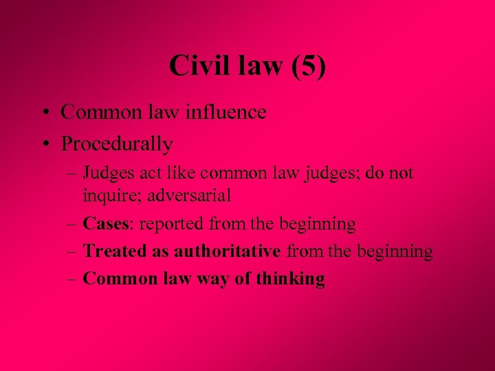 Civil law (5) • Common law influence • Procedurally – Judges act like common