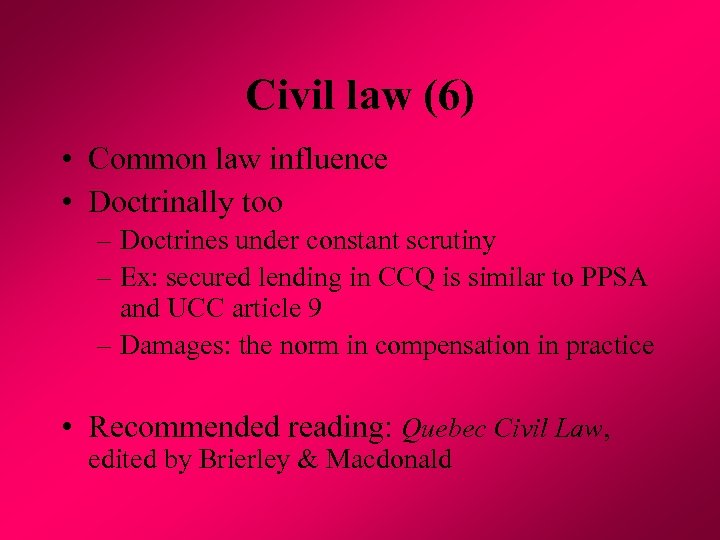 Civil law (6) • Common law influence • Doctrinally too – Doctrines under constant