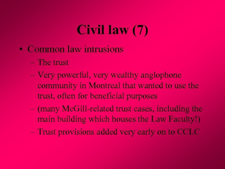 Civil law (7) • Common law intrusions – The trust – Very powerful, very