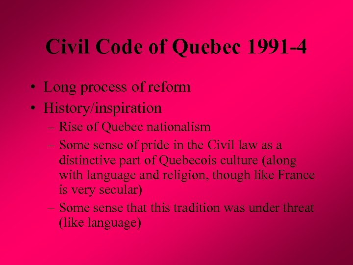 Civil Code of Quebec 1991 -4 • Long process of reform • History/inspiration –
