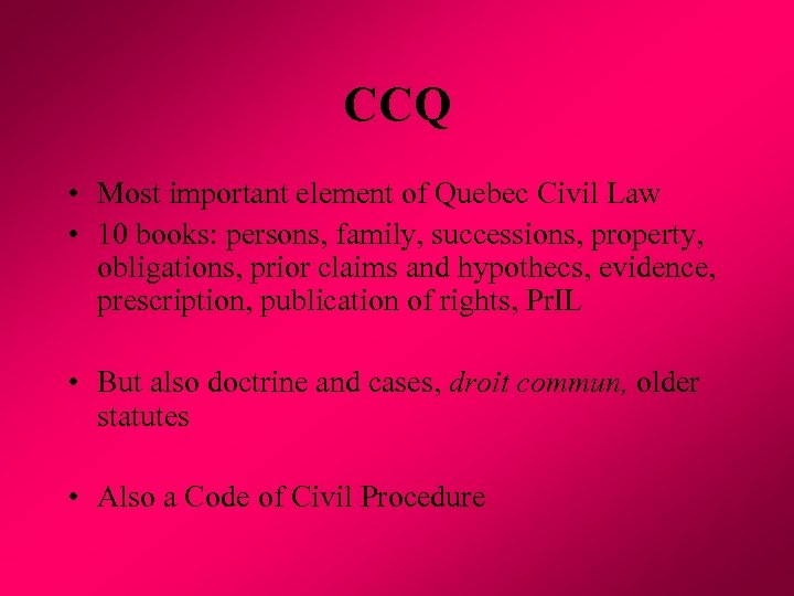 CCQ • Most important element of Quebec Civil Law • 10 books: persons, family,