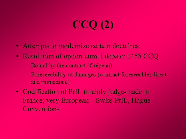 CCQ (2) • Attempts to modernize certain doctrines • Resolution of option-cumul debate: 1458