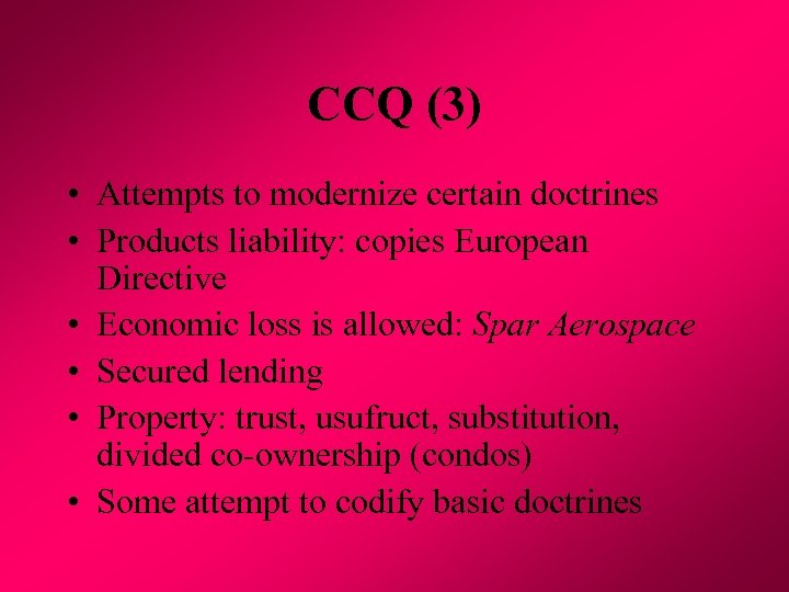 CCQ (3) • Attempts to modernize certain doctrines • Products liability: copies European Directive