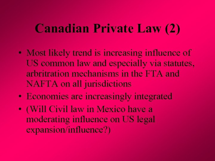 Canadian Private Law (2) • Most likely trend is increasing influence of US common
