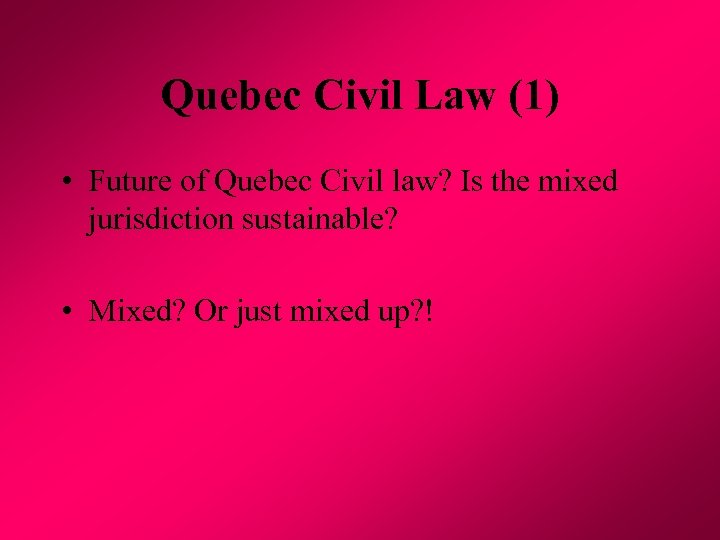 Quebec Civil Law (1) • Future of Quebec Civil law? Is the mixed jurisdiction