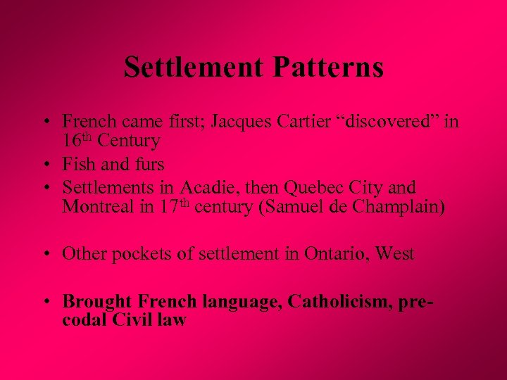 "Settlement Patterns • French came first; Jacques Cartier ""discovered"" in 16 th Century •"