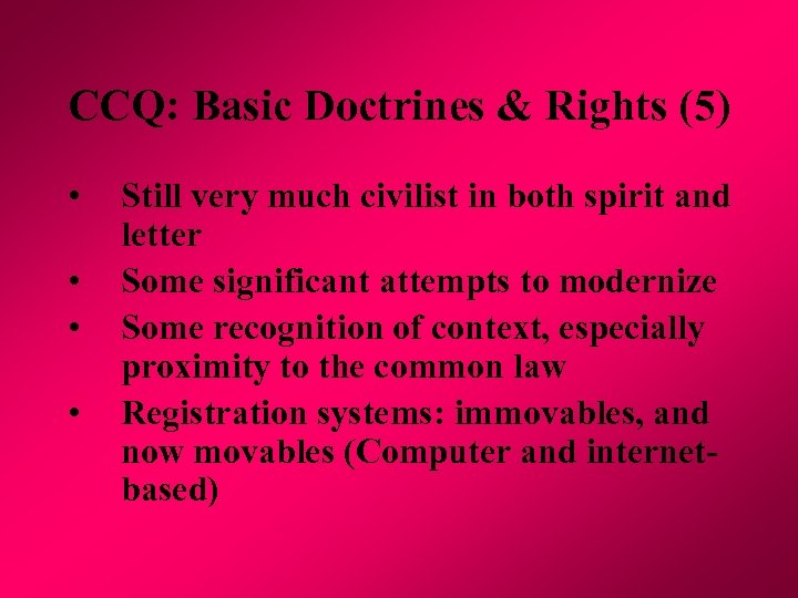 CCQ: Basic Doctrines & Rights (5) • • Still very much civilist in both