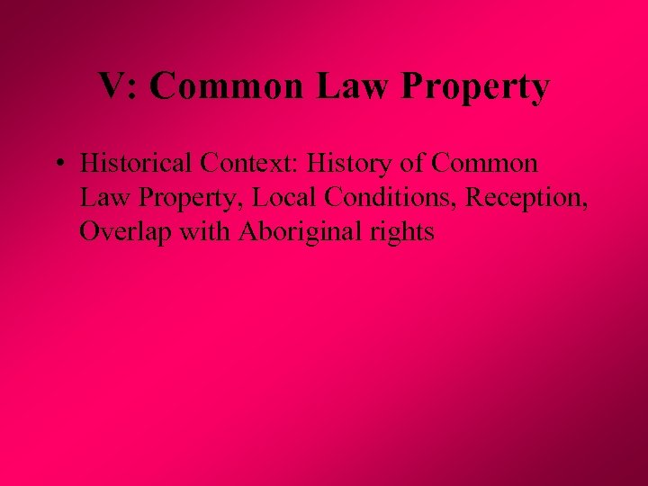 V: Common Law Property • Historical Context: History of Common Law Property, Local Conditions,