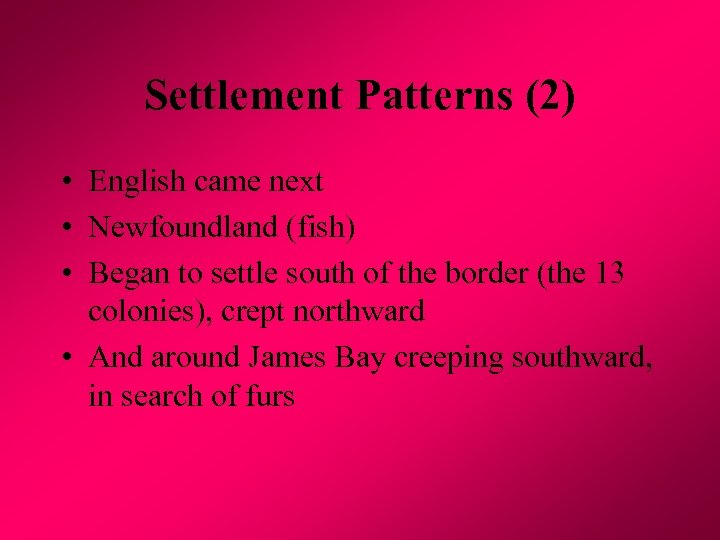 Settlement Patterns (2) • English came next • Newfoundland (fish) • Began to settle
