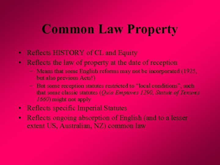 Common Law Property • Reflects HISTORY of CL and Equity • Reflects the law