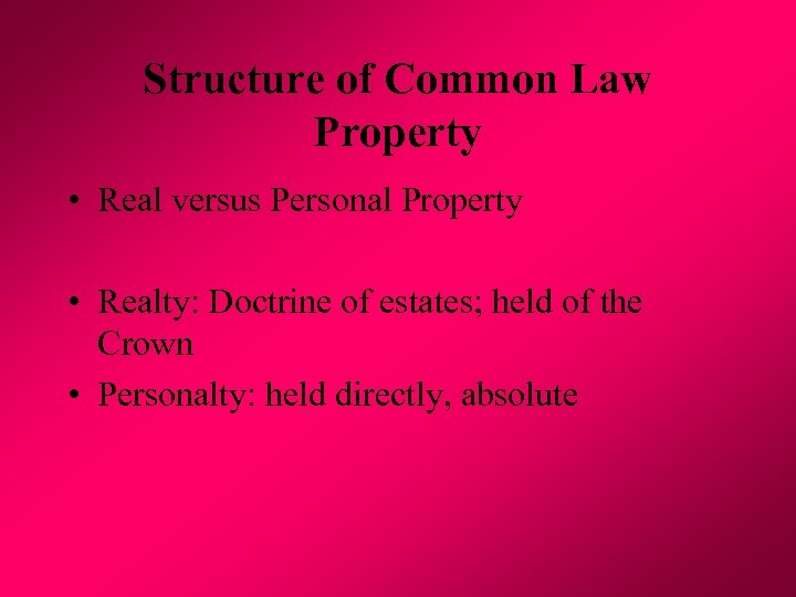 Structure of Common Law Property • Real versus Personal Property • Realty: Doctrine of