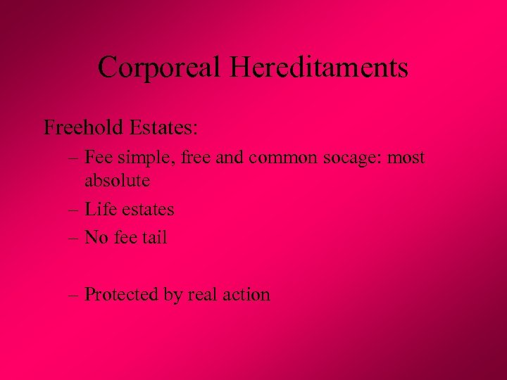 Corporeal Hereditaments Freehold Estates: – Fee simple, free and common socage: most absolute –
