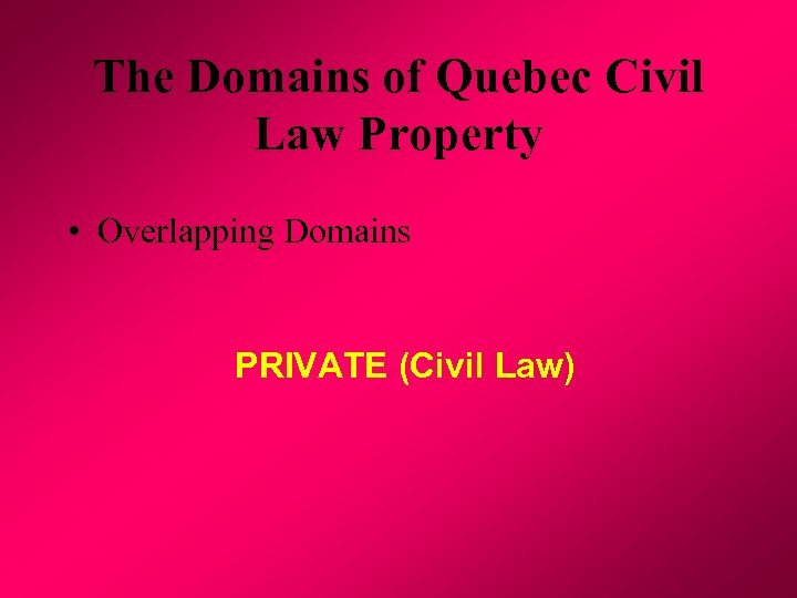 The Domains of Quebec Civil Law Property • Overlapping Domains PRIVATE (Civil Law)