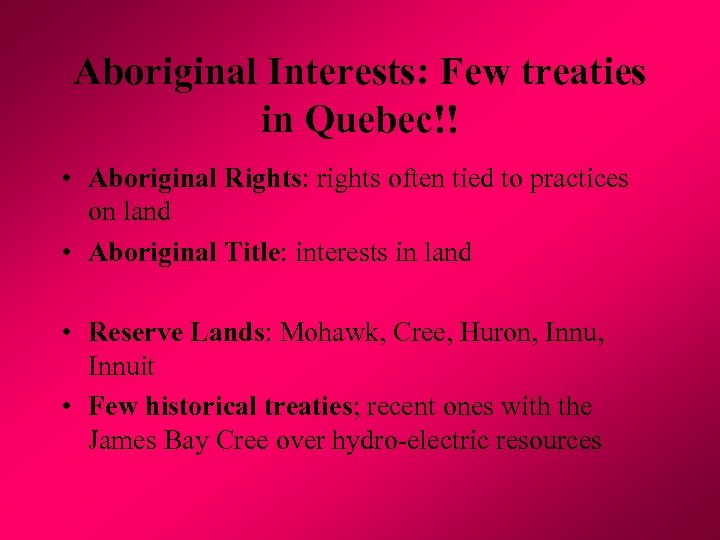 Aboriginal Interests: Few treaties in Quebec!! • Aboriginal Rights: rights often tied to practices