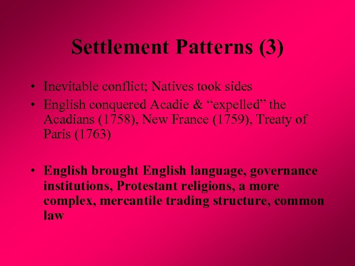 Settlement Patterns (3) • Inevitable conflict; Natives took sides • English conquered Acadie &