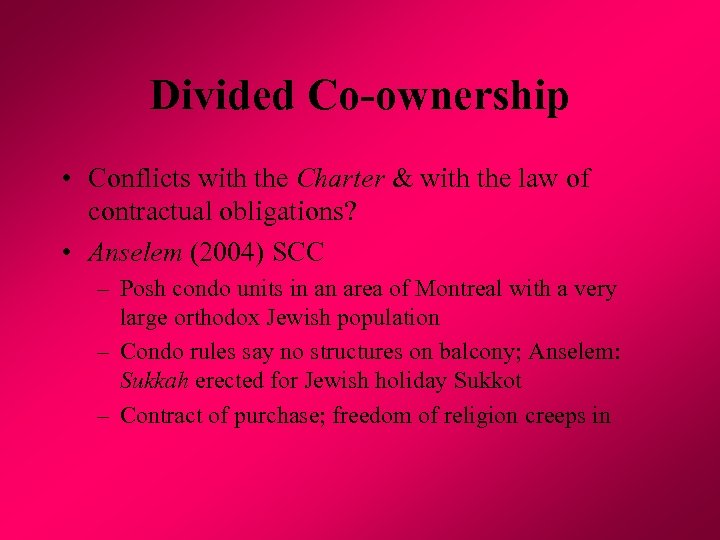 Divided Co-ownership • Conflicts with the Charter & with the law of contractual obligations?