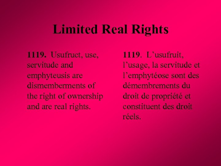 Limited Real Rights 1119. Usufruct, use, servitude and emphyteusis are dismemberments of the right