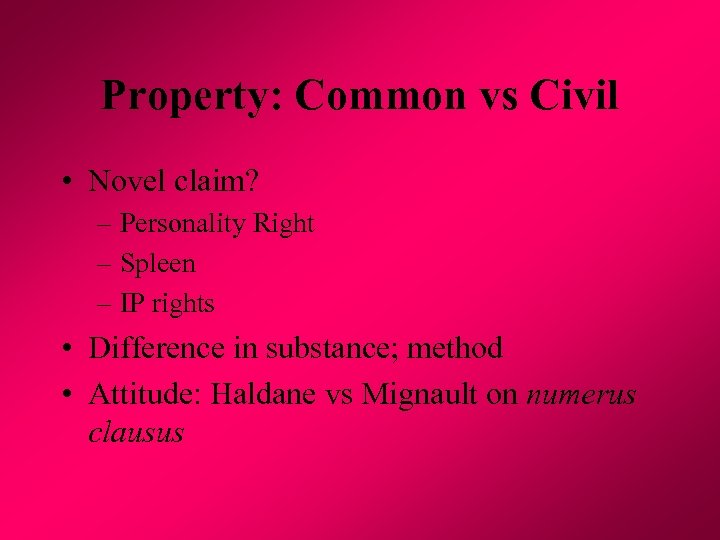 Property: Common vs Civil • Novel claim? – Personality Right – Spleen – IP