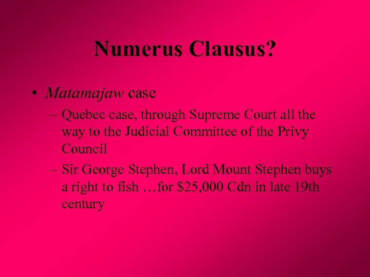 Numerus Clausus? • Matamajaw case – Quebec case, through Supreme Court all the way