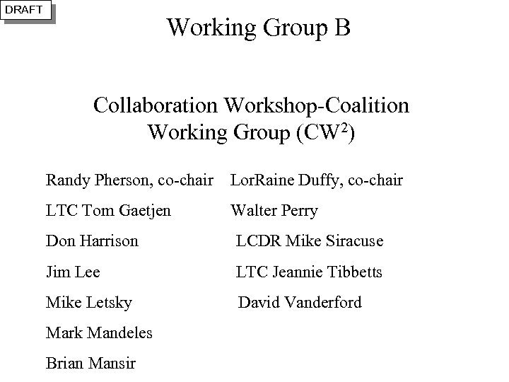 DRAFT Working Group B Collaboration Workshop-Coalition Working Group (CW 2) Randy Pherson, co-chair Lor.