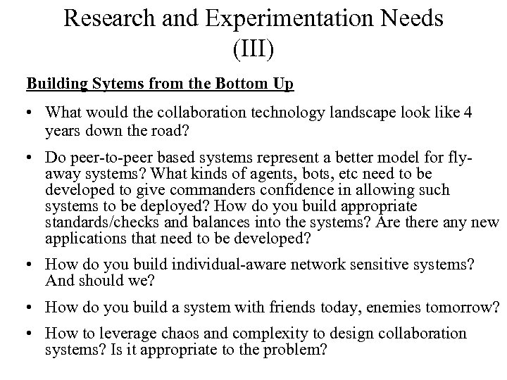 Research and Experimentation Needs (III) Building Sytems from the Bottom Up • What would
