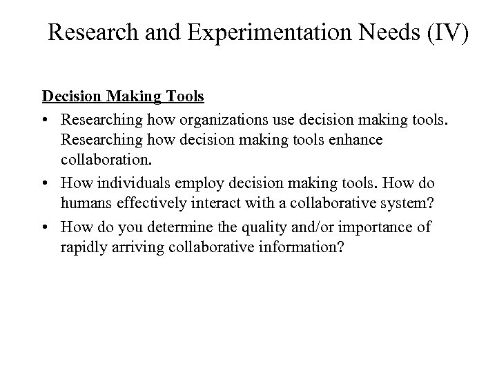 Research and Experimentation Needs (IV) Decision Making Tools • Researching how organizations use decision