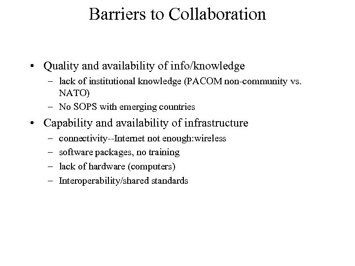 Barriers to Collaboration • Quality and availability of info/knowledge – lack of institutional knowledge
