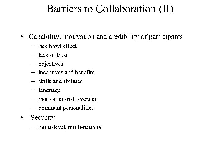 Barriers to Collaboration (II) • Capability, motivation and credibility of participants – – –