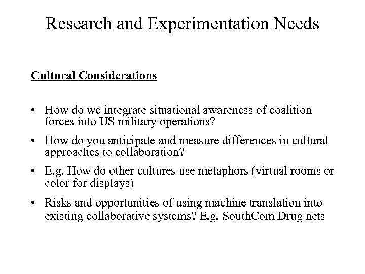 Research and Experimentation Needs Cultural Considerations • How do we integrate situational awareness of