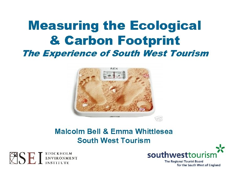 Measuring the Ecological & Carbon Footprint The Experience of South West Tourism Malcolm Bell