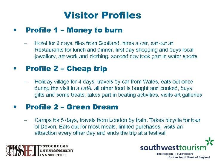 Visitor Profiles • Profile 1 – Money to burn – • Profile 2 –