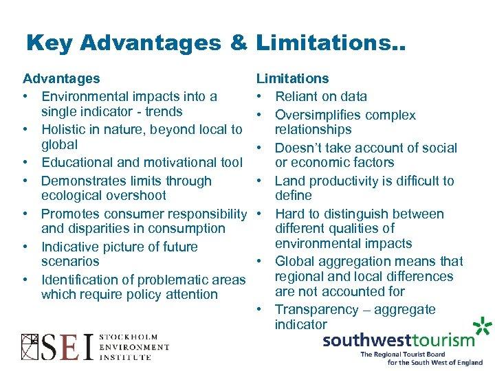 Key Advantages & Limitations. . Advantages • Environmental impacts into a single indicator -