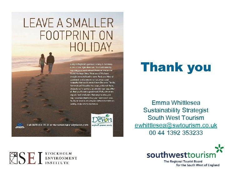 Thank you Emma Whittlesea Sustainability Strategist South West Tourism ewhittlesea@swtourism. co. uk 00 44