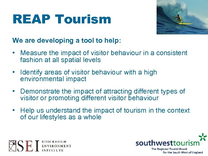 REAP Tourism We are developing a tool to help: • Measure the impact of