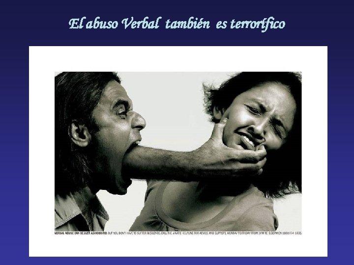 El abuso Verbal también es terrorífico